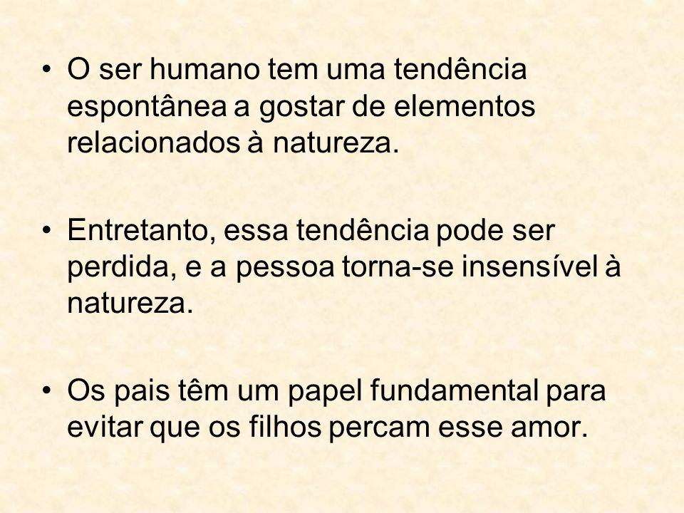 O ser humano tem uma tendência espontânea a gostar de elementos relacionados à natureza. Entretanto, essa tendência pode ser perdida, e a pessoa torna