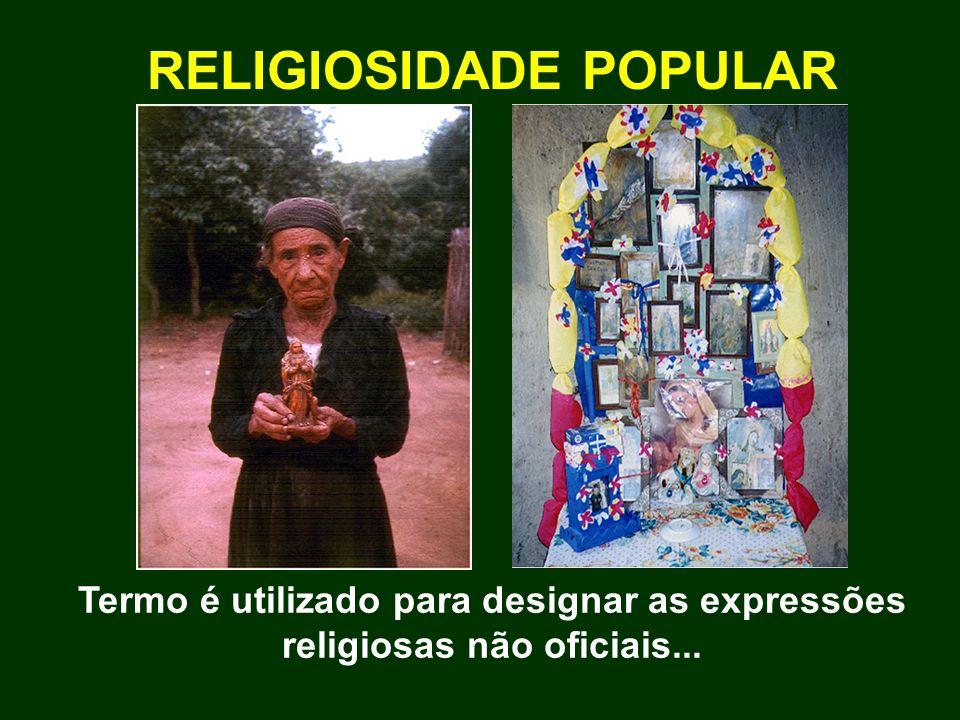 RELIGIOSIDADE POPULAR Termo é utilizado para designar as expressões religiosas não oficiais...