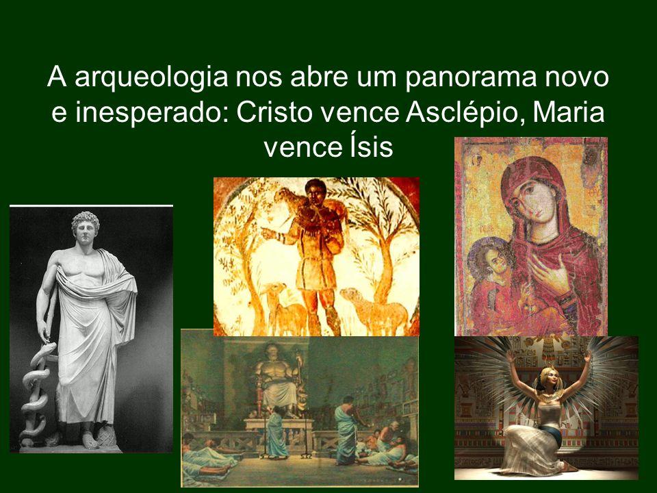 A arqueologia nos abre um panorama novo e inesperado: Cristo vence Asclépio, Maria vence Ísis
