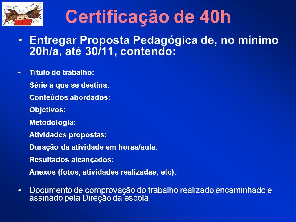 Certificação de 40h Entregar Proposta Pedagógica de, no mínimo 20h/a, até 30/11, contendo: Título do trabalho: Série a que se destina: Conteúdos abord