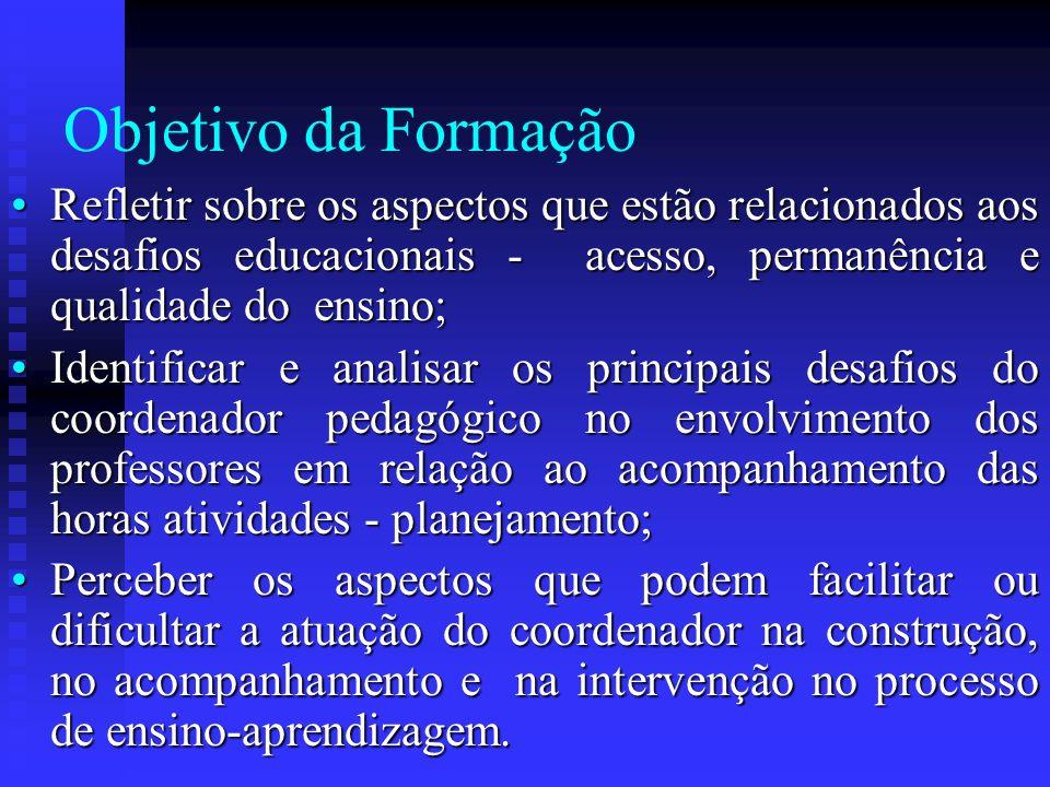 Objetivo da Formação Refletir sobre os aspectos que estão relacionados aos desafios educacionais - acesso, permanência e qualidade do ensino;Refletir