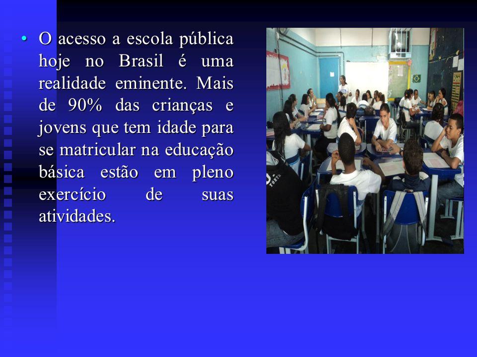 O acesso a escola pública hoje no Brasil é uma realidade eminente. Mais de 90% das crianças e jovens que tem idade para se matricular na educação bási