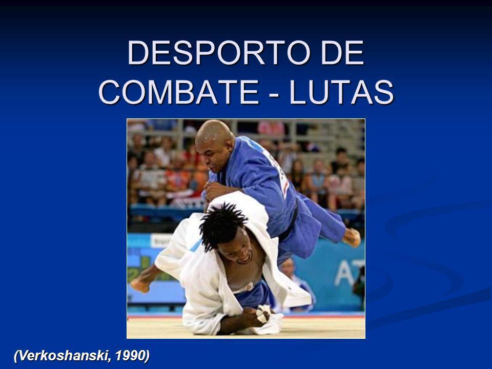 DESPORTO DE COMBATE - LUTAS (Verkoshanski, 1990)