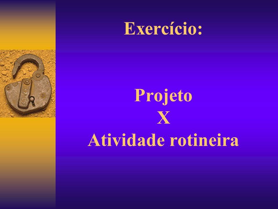 Exercício: Projeto X Atividade rotineira