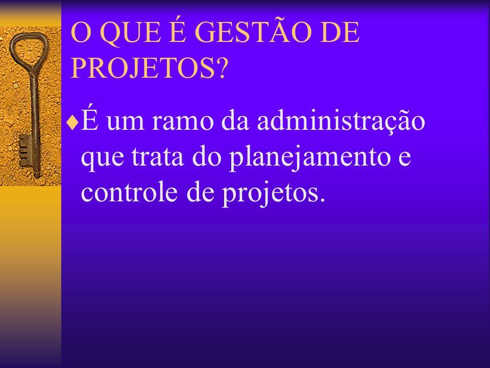 O QUE É GESTÃO DE PROJETOS? É um ramo da administração que trata do planejamento e controle de projetos.