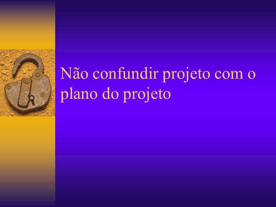 Não confundir projeto com o plano do projeto