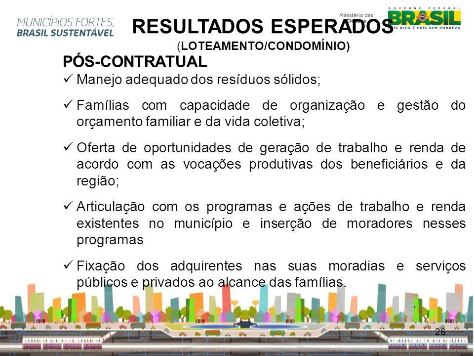 26 RESULTADOS ESPERADOS (LOTEAMENTO/CONDOMÍNIO) PÓS-CONTRATUAL Manejo adequado dos resíduos sólidos; Famílias com capacidade de organização e gestão d