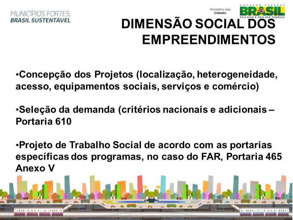 5 DIMENSÃO SOCIAL DOS EMPREENDIMENTOS Concepção dos Projetos (localização, heterogeneidade, acesso, equipamentos sociais, serviços e comércio) Seleção
