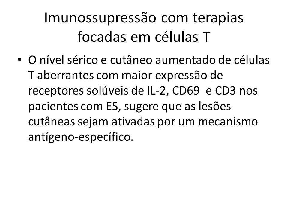 Imunossupressão com terapias focadas em células T O nível sérico e cutâneo aumentado de células T aberrantes com maior expressão de receptores solúvei