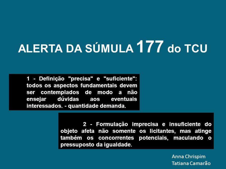 ALERTA DA SÚMULA 177 do TCU 2 - Formulação imprecisa e insuficiente do objeto afeta não somente os licitantes, mas atinge também os concorrentes poten