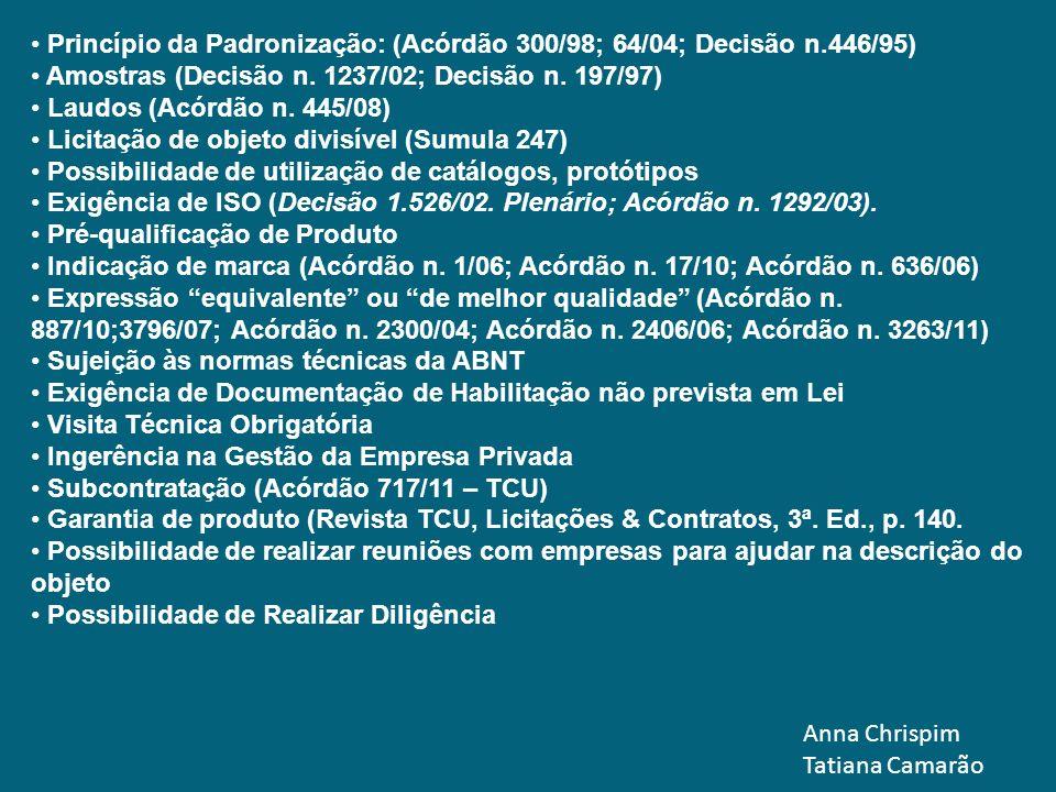 Anna Chrispim Tatiana Camarão Princípio da Padronização: (Acórdão 300/98; 64/04; Decisão n.446/95) Amostras (Decisão n. 1237/02; Decisão n. 197/97) La