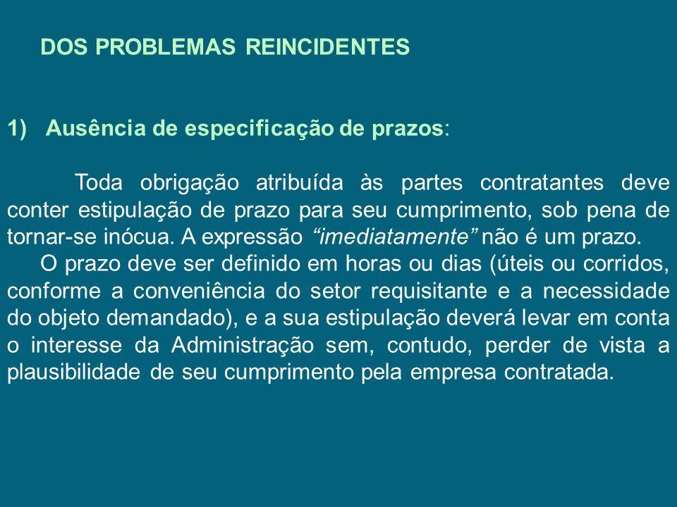 DOS PROBLEMAS REINCIDENTES 1) Ausência de especificação de prazos: Toda obrigação atribuída às partes contratantes deve conter estipulação de prazo pa
