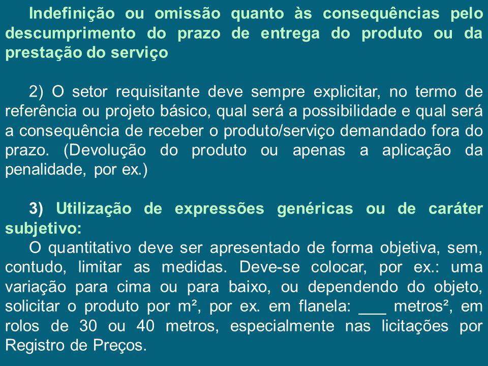 Indefinição ou omissão quanto às consequências pelo descumprimento do prazo de entrega do produto ou da prestação do serviço 2) O setor requisitante d