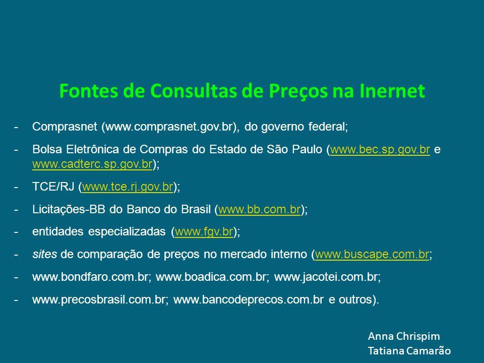 Fontes de Consultas de Preços na Inernet -Comprasnet (www.comprasnet.gov.br), do governo federal; -Bolsa Eletrônica de Compras do Estado de São Paulo