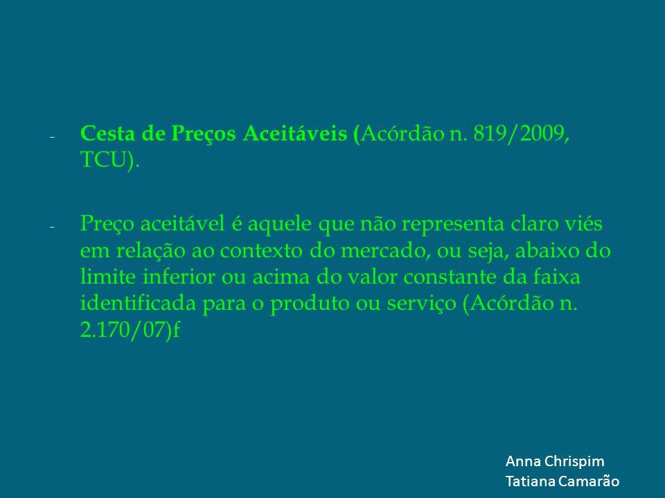 - Cesta de Preços Aceitáveis ( Acórdão n. 819/2009, TCU). - Preço aceitável é aquele que não representa claro viés em relação ao contexto do mercado,
