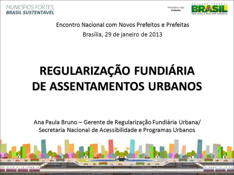 Ministério das Cidades REGULARIZAÇÃO FUNDIÁRIA DE ASSENTAMENTOS URBANOS Ana Paula Bruno – Gerente de Regularização Fundiária Urbana/ Secretaria Nacion