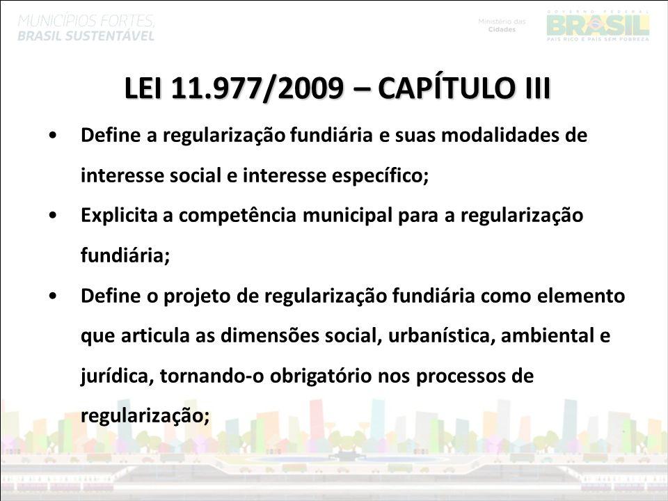 Ministério das Cidades LEI 11.977/2009 – CAPÍTULO III Define a regularização fundiária e suas modalidades de interesse social e interesse específico;