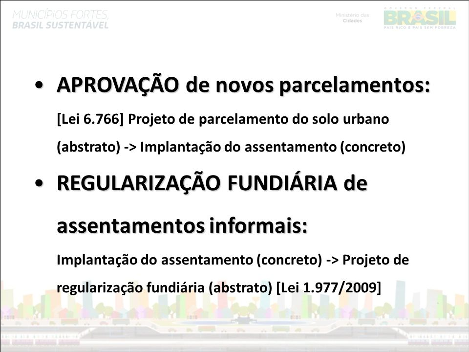Ministério das Cidades APROVAÇÃO de novos parcelamentos:APROVAÇÃO de novos parcelamentos: [Lei 6.766] Projeto de parcelamento do solo urbano (abstrato