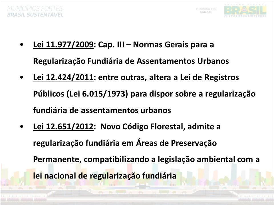 Ministério das Cidades Lei 11.977/2009: Cap. III – Normas Gerais para a Regularização Fundiária de Assentamentos Urbanos Lei 12.424/2011: entre outras