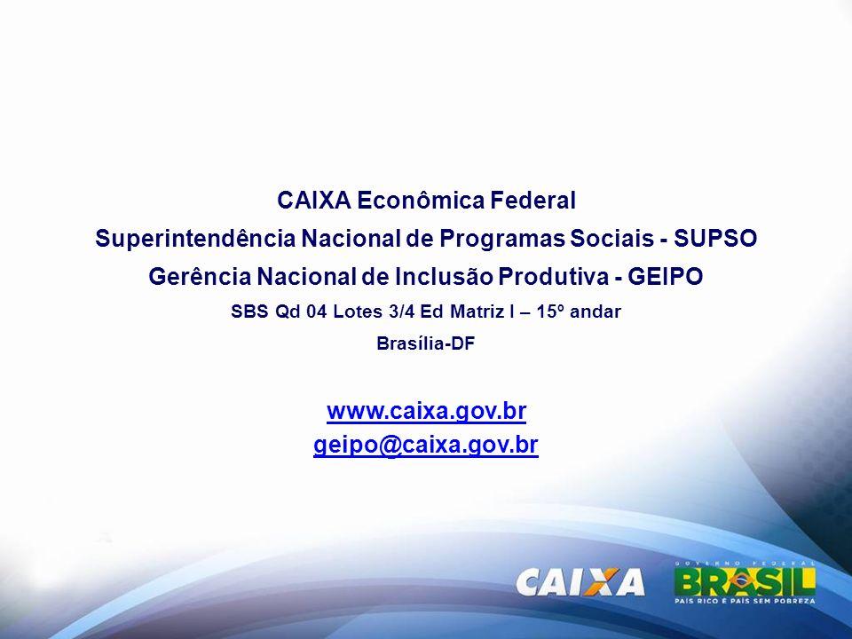 CAIXA Econômica Federal Superintendência Nacional de Programas Sociais - SUPSO Gerência Nacional de Inclusão Produtiva - GEIPO SBS Qd 04 Lotes 3/4 Ed