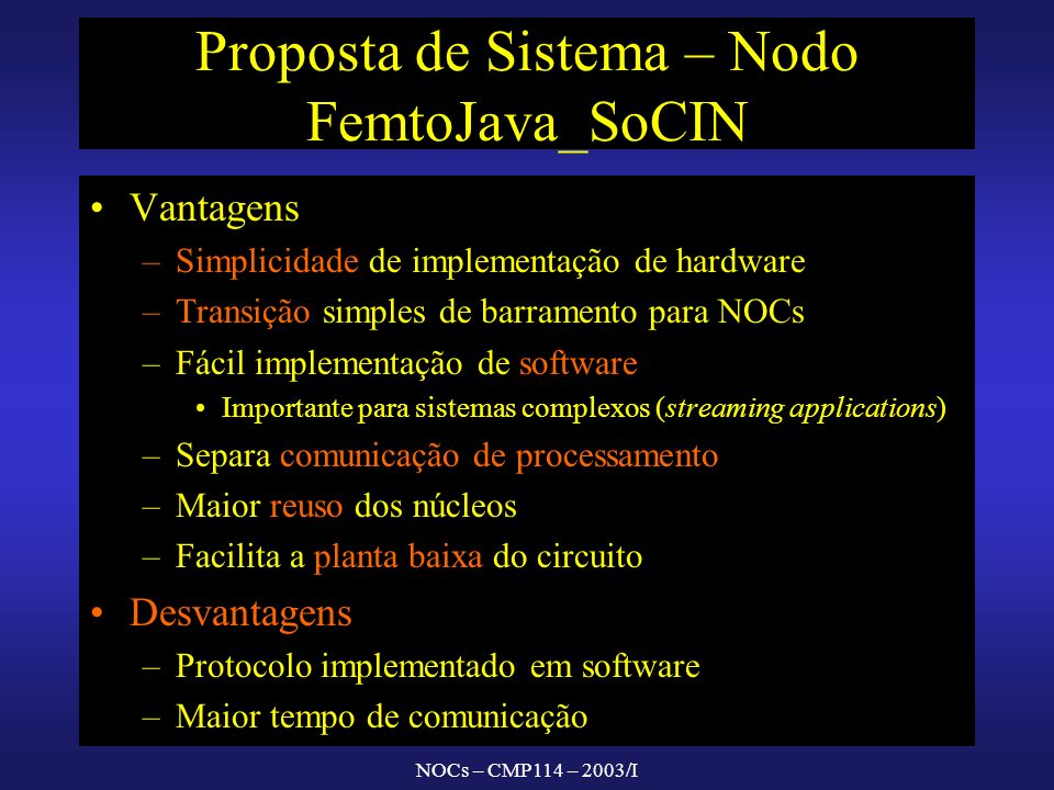 NOCs – CMP114 – 2003/I Proposta de Sistema – Nodo FemtoJava_SoCIN Vantagens – –Simplicidade de implementação de hardware – –Transição simples de barra