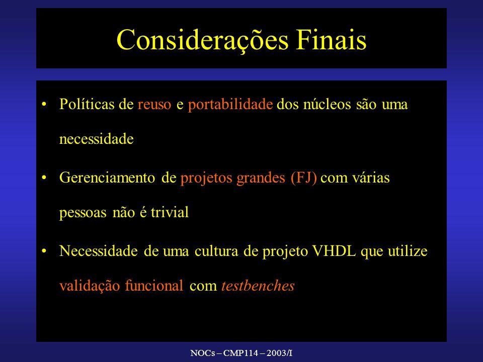 NOCs – CMP114 – 2003/I Considerações Finais Políticas de reuso e portabilidade dos núcleos são uma necessidade Gerenciamento de projetos grandes (FJ)