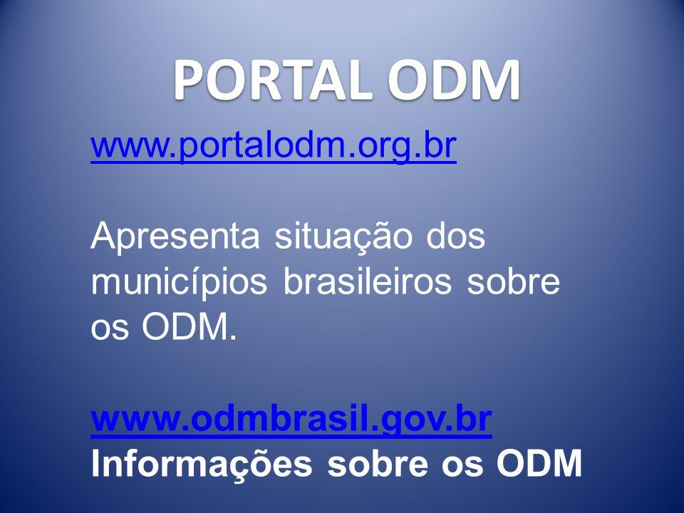 PORTAL ODM www.portalodm.org.br Apresenta situação dos municípios brasileiros sobre os ODM. www.odmbrasil.gov.br Informações sobre os ODM