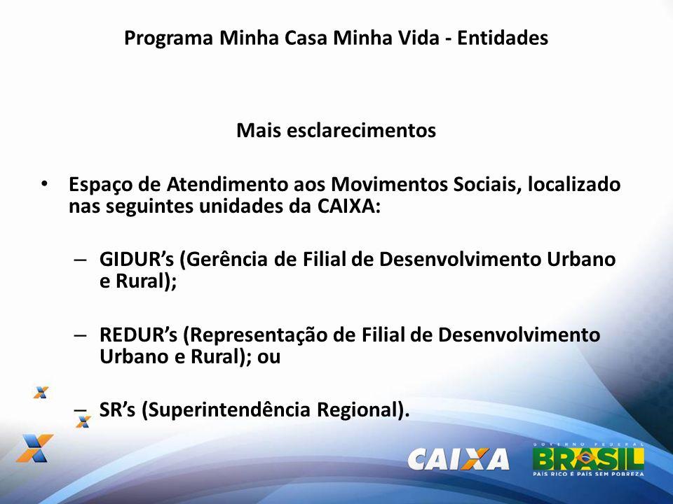 Programa Minha Casa Minha Vida - Entidades Mais esclarecimentos Espaço de Atendimento aos Movimentos Sociais, localizado nas seguintes unidades da CAI