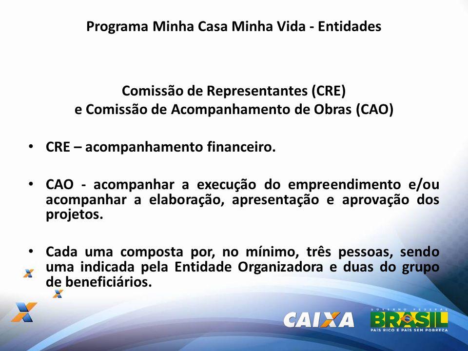 Programa Minha Casa Minha Vida - Entidades Comissão de Representantes (CRE) e Comissão de Acompanhamento de Obras (CAO) CRE – acompanhamento financeir