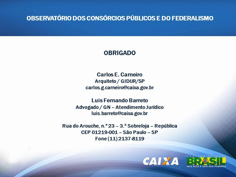 OBSERVATÓRIO DOS CONSÓRCIOS PÚBLICOS E DO FEDERALISMO OBRIGADO Carlos E. Carneiro Arquiteto / GIDUR/SP carlos.g.carneiro@caixa.gov.br Luis Fernando Ba