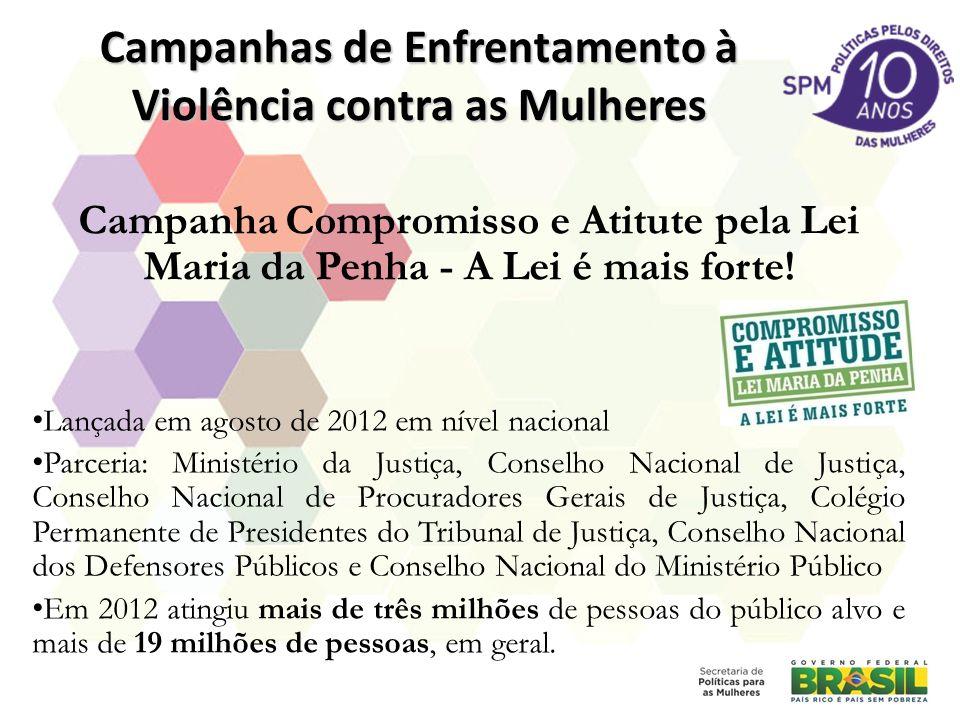 Campanhas de Enfrentamento à Violência contra as Mulheres Campanha Compromisso e Atitute pela Lei Maria da Penha - A Lei é mais forte! Lançada em agos