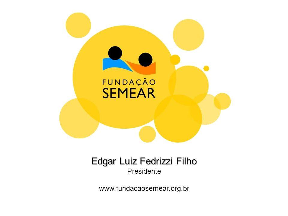 Edgar Luiz Fedrizzi Filho Presidente www.fundacaosemear.org.br