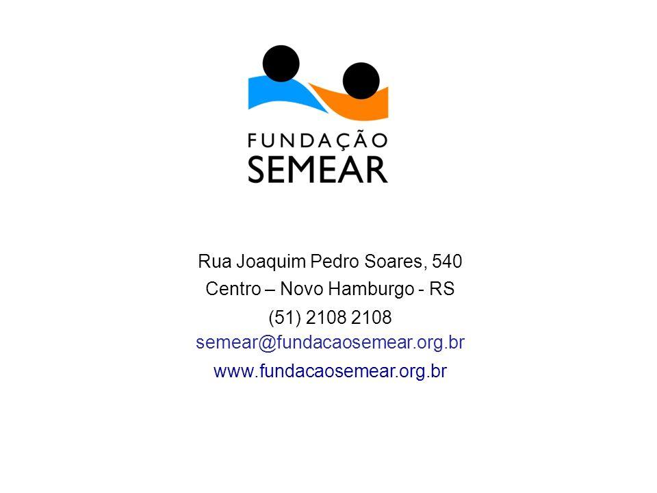Rua Joaquim Pedro Soares, 540 Centro – Novo Hamburgo - RS (51) 2108 2108 semear@fundacaosemear.org.br www.fundacaosemear.org.br