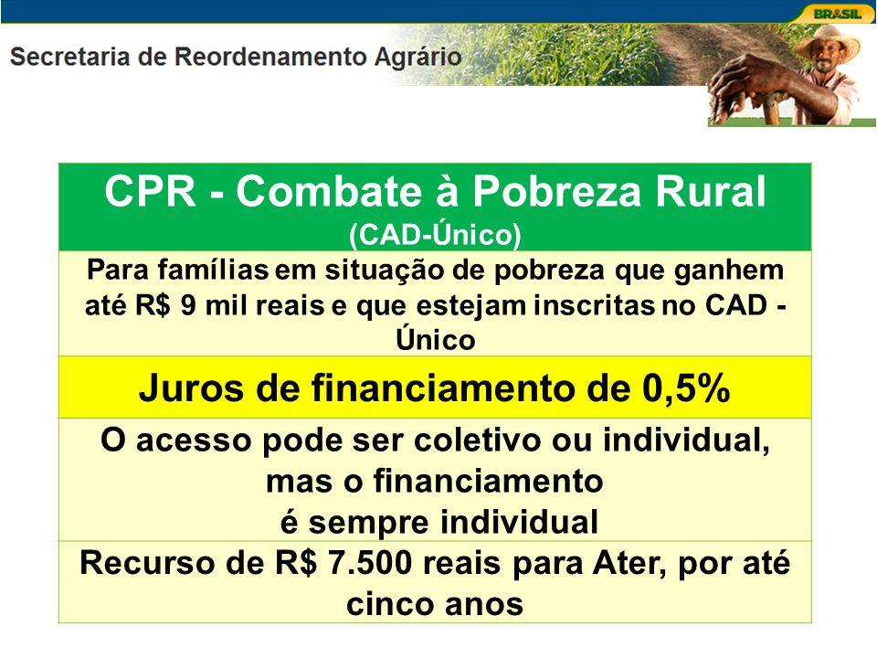 CPR - Combate à Pobreza Rural (CAD-Único) Para famílias em situação de pobreza que ganhem até R$ 9 mil reais e que estejam inscritas no CAD - Único Ju