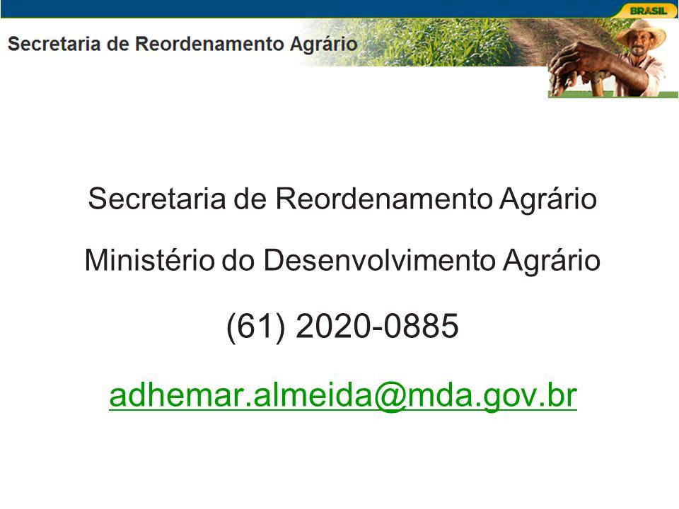 Secretaria de Reordenamento Agrário Ministério do Desenvolvimento Agrário (61) 2020-0885 adhemar.almeida@mda.gov.br