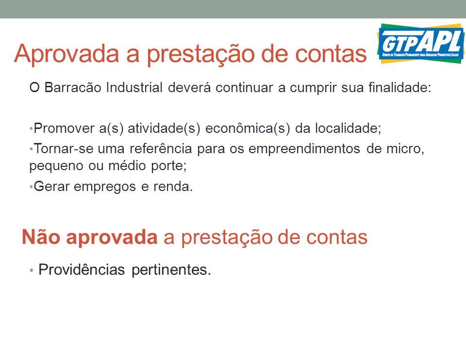 Aprovada a prestação de contas O Barracão Industrial deverá continuar a cumprir sua finalidade: Promover a(s) atividade(s) econômica(s) da localidade;