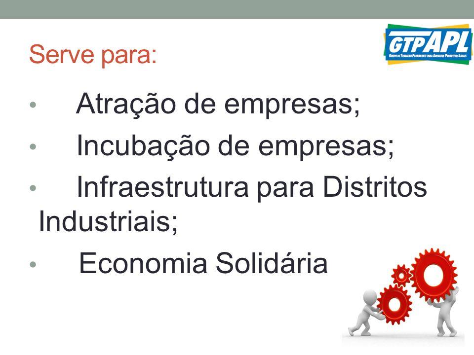 Serve para: Atração de empresas; Incubação de empresas; Infraestrutura para Distritos Industriais; Economia Solidária