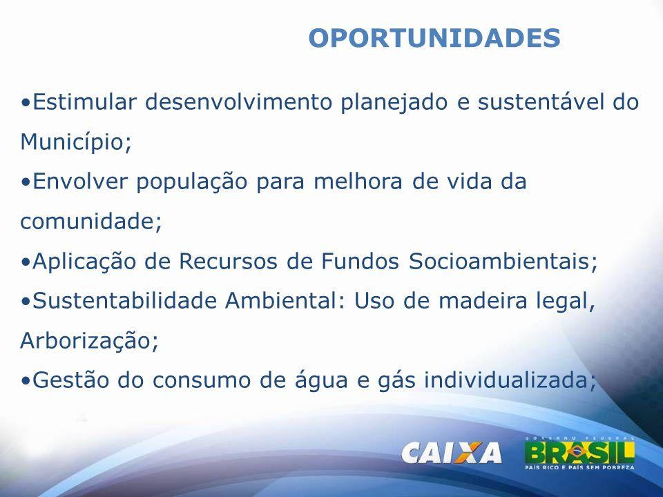 OPORTUNIDADES Estimular desenvolvimento planejado e sustentável do Município; Envolver população para melhora de vida da comunidade; Aplicação de Recu