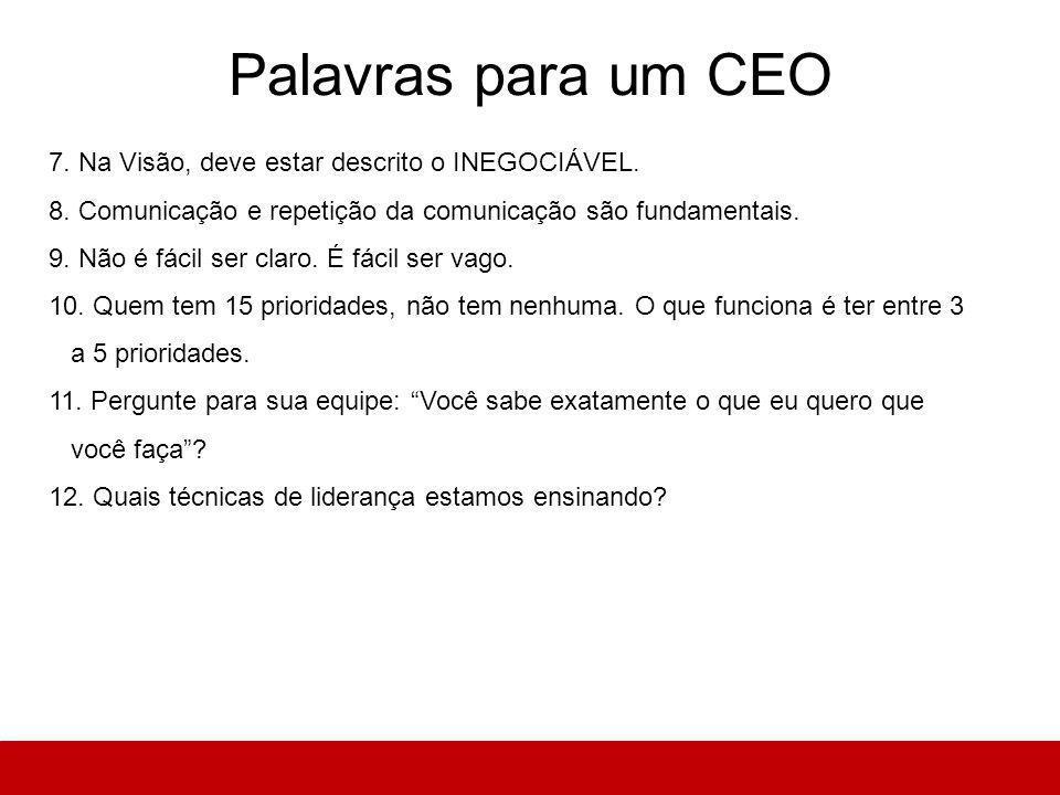 Palavras para um CEO 7. Na Visão, deve estar descrito o INEGOCIÁVEL.