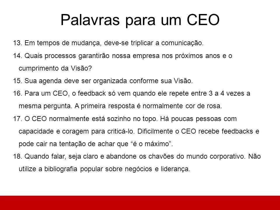 Palavras para um CEO 13. Em tempos de mudança, deve-se triplicar a comunicação.