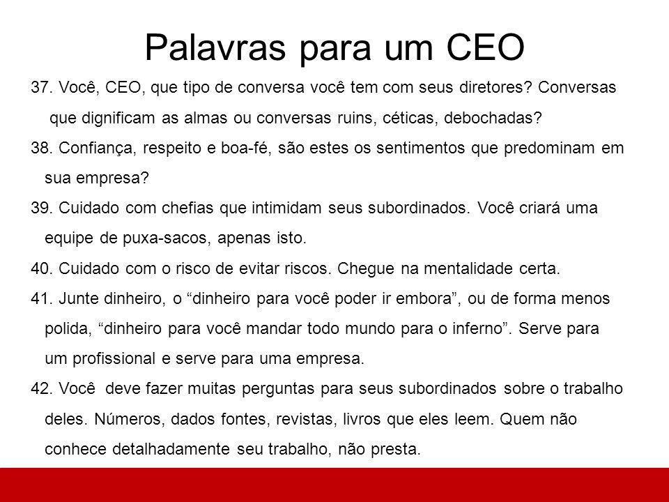 Palavras para um CEO 37. Você, CEO, que tipo de conversa você tem com seus diretores.