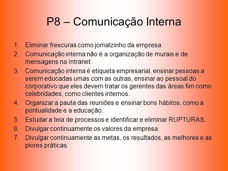 P8 – Comunicação Interna 1.Eliminar frescuras como jornalzinho da empresa. 2.Comunicação interna não é a organização de murais e de mensagens na Intra