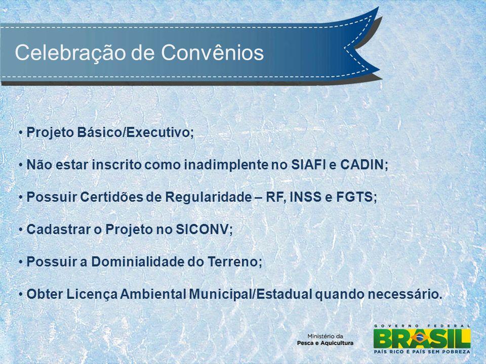 Celebração de Convênios Projeto Básico/Executivo; Não estar inscrito como inadimplente no SIAFI e CADIN; Possuir Certidões de Regularidade – RF, INSS