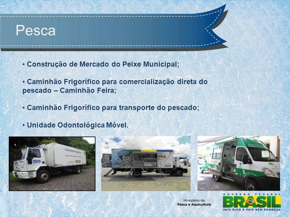 Construção de Mercado do Peixe Municipal; Caminhão Frigorífico para comercialização direta do pescado – Caminhão Feira; Caminhão Frigorífico para tran