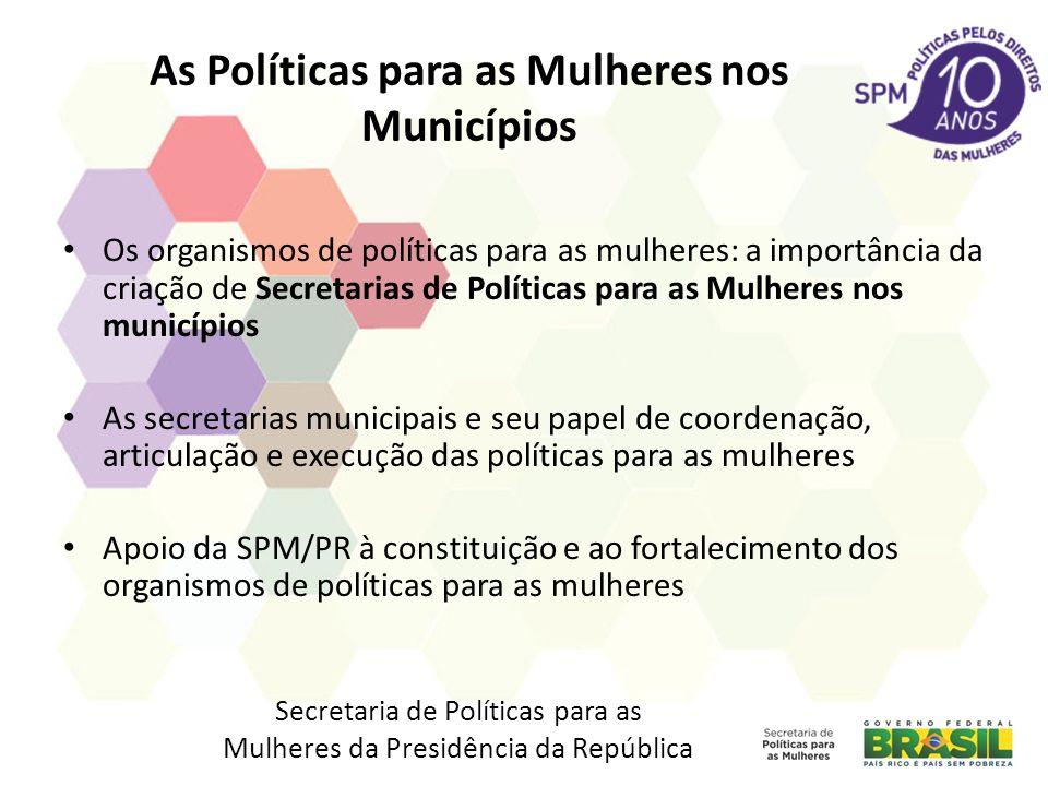 As Políticas para as Mulheres nos Municípios Os organismos de políticas para as mulheres: a importância da criação de Secretarias de Políticas para as