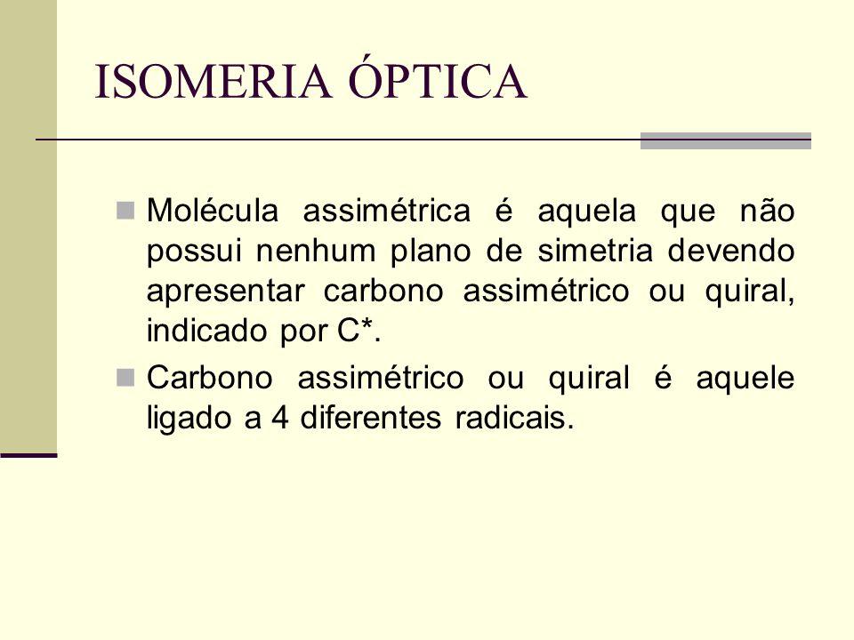 ISOMERIA ÓPTICA Molécula assimétrica é aquela que não possui nenhum plano de simetria devendo apresentar carbono assimétrico ou quiral, indicado por C