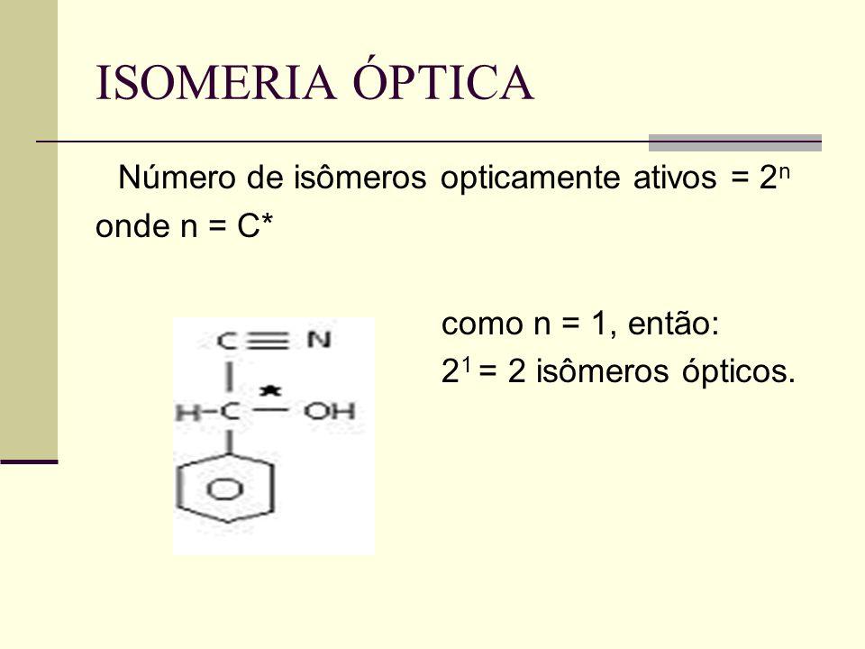Número de isômeros opticamente ativos = 2 n onde n = C* como n = 1, então: 2 1 = 2 isômeros ópticos.