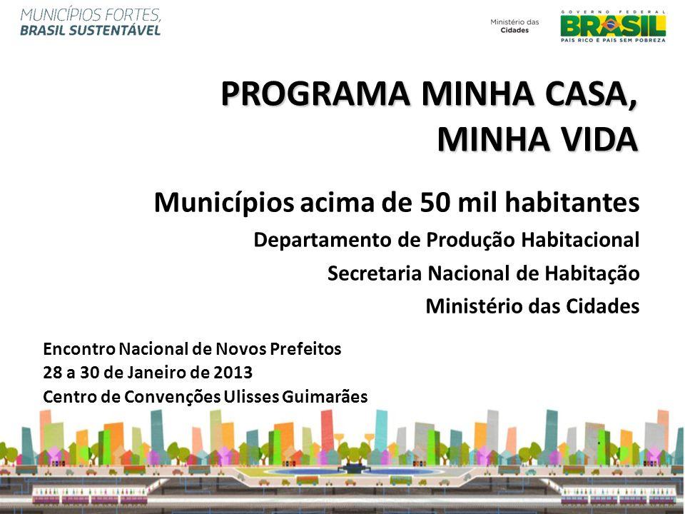 PROGRAMA MINHA CASA, MINHA VIDA Municípios acima de 50 mil habitantes Departamento de Produção Habitacional Secretaria Nacional de Habitação Ministéri