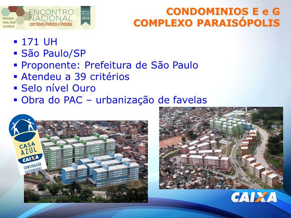 CONDOMINIOS E e G COMPLEXO PARAISÓPOLIS 171 UH São Paulo/SP Proponente: Prefeitura de São Paulo Atendeu a 39 critérios Selo nível Ouro Obra do PAC – urbanização de favelas