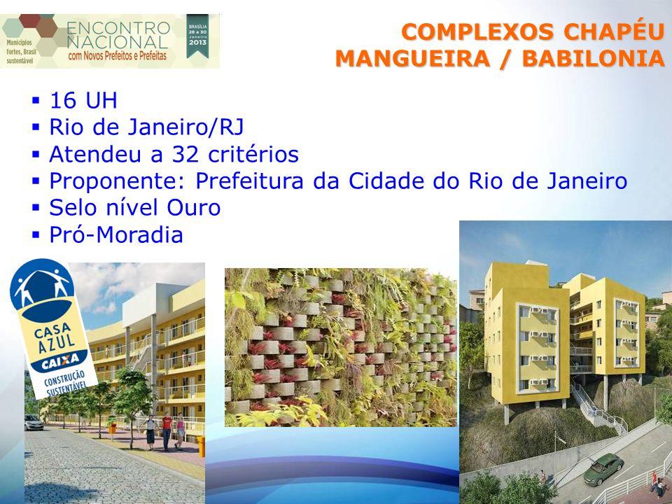COMPLEXOS CHAPÉU MANGUEIRA / BABILONIA 16 UH Rio de Janeiro/RJ Atendeu a 32 critérios Proponente: Prefeitura da Cidade do Rio de Janeiro Selo nível Ouro Pró-Moradia